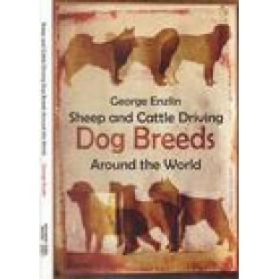 Sheep & Cattle Driving Dog Breeds Around the World by George Enzlin