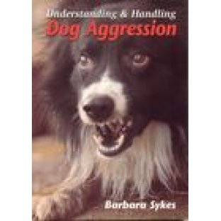 Understanding & Handling Dog Agression by Barbara Sykes